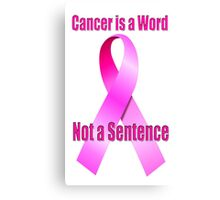 Cancer is a Word, Not a Sentence Canvas Print