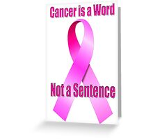Cancer is a Word, Not a Sentence Greeting Card