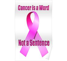 Cancer is a Word, Not a Sentence Poster