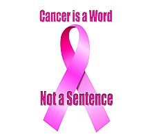 Cancer is a Word, Not a Sentence Photographic Print
