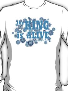 The King is Alive (and no, I don't mean Elvis.) T-Shirt
