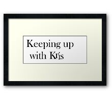 Keeping Up With Kris Framed Print