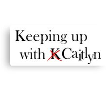 Keeping Up With Caitlyn Canvas Print