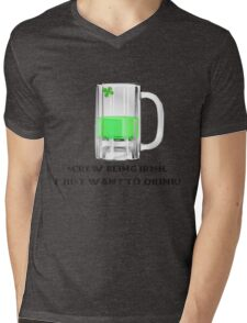 Screw Being Irish. I Just Want To Drink! Mens V-Neck T-Shirt