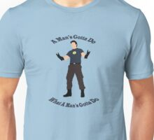 A Man's Gotta Do Unisex T-Shirt