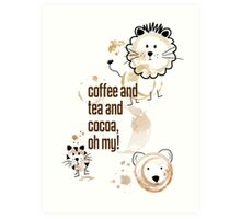 Coffee and Tea and Cocoa, Oh My! Art Print