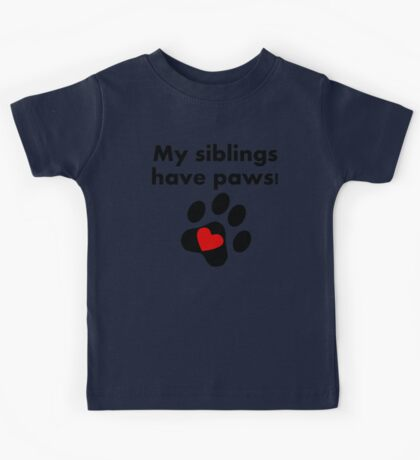 My Siblings Have Paws Kids Tee