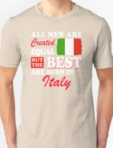 The Best Men Are Born In Italy! T-Shirt