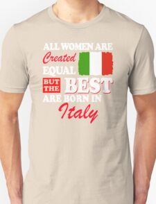 The Best Women Are Born In Italy! T-Shirt
