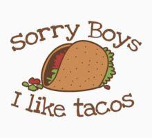 Sorry boys I like TACOS Kids Tee