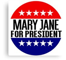 Mary Jane For President Canvas Print