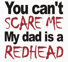You Can't Scare Me My Dad Is A Redhead One Piece - Short Sleeve