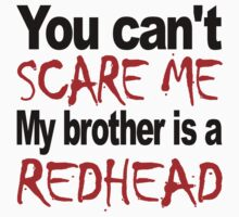 You Can't Scare Me My Brother Is A Redhead Kids Tee