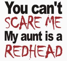 You Can't Scare Me My Aunt Is A Redhead Kids Tee
