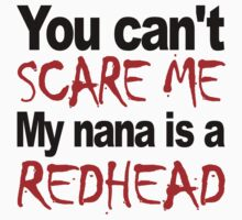 You Can't Scare Me My Nana Is A Redhead Baby Tee