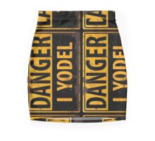 "Funny, ""DANGER, I Yodel"" Realistic Metal with Rust Sign - yellow black - vertical Mini Skirt"