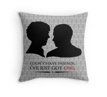 I don't have friends, I've just got one Throw Pillow