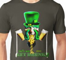 Let's all just GET DRUNK! Unisex T-Shirt