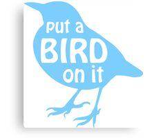 Put a Bird On It Portlandia Canvas Print