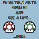 My ex told me to grow up and get a life... ...done by bomdesignz