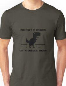 Internet Is Broken - So I am Outside Today Unisex T-Shirt