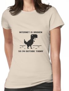 Internet Is Broken - So I am Outside Today Womens Fitted T-Shirt