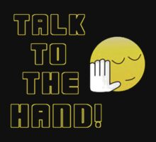 talk to the hand tee by Aneek2012
