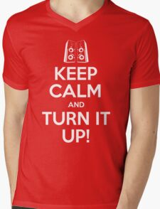 keep calm and turn it up! Mens V-Neck T-Shirt