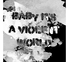 Baby, It's A Violent World Photographic Print