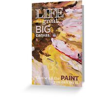Inspirational Quote: Life is a great BIG Canvas. Throw all the PAINT you can on it. Greeting Card