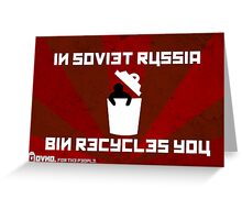 In Soviet Russia Bin Recycles You. Greeting Card