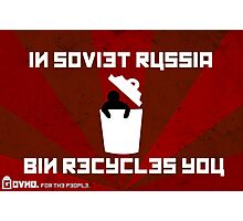 In Soviet Russia Bin Recycles You. Photographic Print