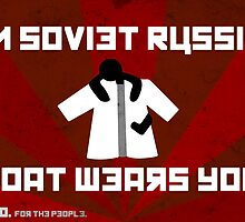 In Soviet Russia Coat Wears You. by Reece Gibson