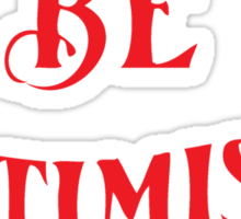be optimistic  Sticker