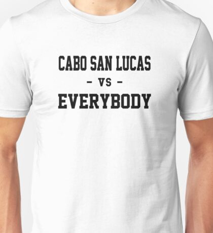 Cabo San Lucas vs Everybody Unisex T-Shirt