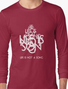 Life is not song Long Sleeve T-Shirt