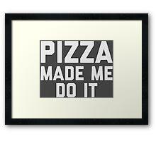 Pizza Made Me Do It Framed Print