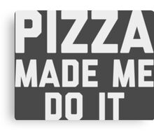 Pizza Made Me Do It Canvas Print