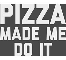 Pizza Made Me Do It Photographic Print