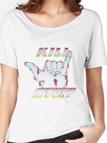 hang loose and kill stuff Women's Relaxed Fit T-Shirt