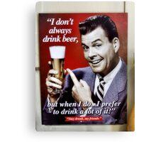Stay Drunk My Friend! Canvas Print