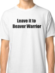 Leave it to Beavz Classic T-Shirt