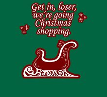 Get In Loser, We're Going Christmas Shopping Unisex T-Shirt