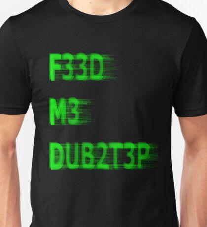 FEED ME DUBSTEP Unisex T-Shirt