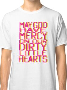 May God Have Mercy On Our Dirty Little Hearts Classic T-Shirt