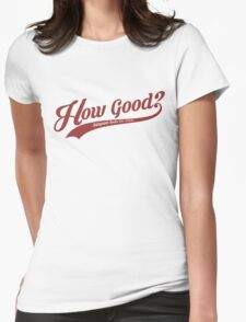 How Good? (Red) Womens Fitted T-Shirt