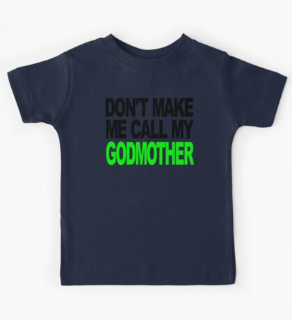 Don't Make Me Call My Godmother Kids Tee