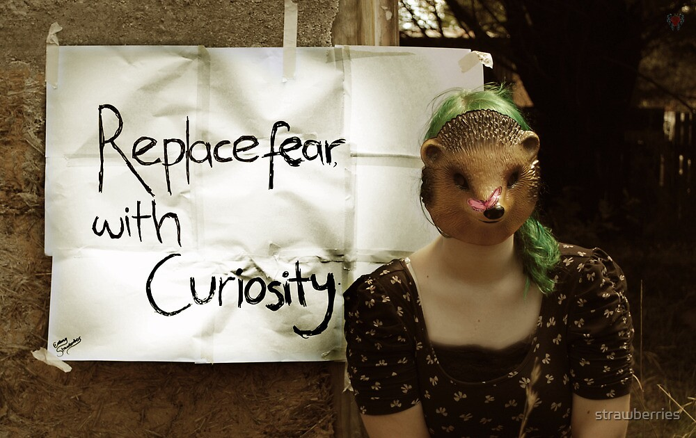 Replace fear with curiosity by strawberries
