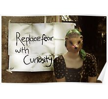 Replace fear with curiosity Poster