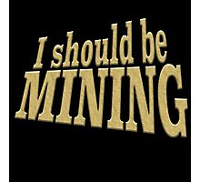 I SHOULD BE MINING Photographic Print
